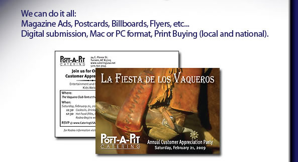 We can do it all: magazine ads, postcards, billboards, flyers, print buying